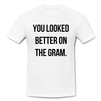 You Looked Better On The Gram T-Shirt