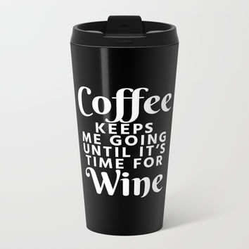 Coffee Keeps Me Going Until It's Time For Wine (Black & White) Metal Travel Mug by CreativeAngel