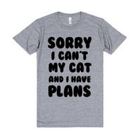 SORRY I CAN'T MY CAT AND I HAVE PLANS