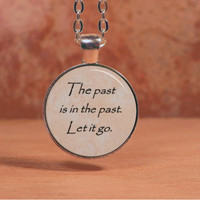 The Past is in the Past. Let it go. Frozen Poem Pendant Necklace Inspiration Jewelry