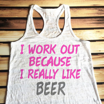 I Workout Because I Really Like Beer Workout Tank Top - Burnout Workout Tank Top