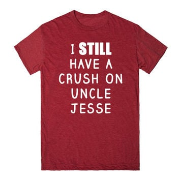 I STILL HAVE A CRUSH ON UNCLE JESSE SHIRT 2