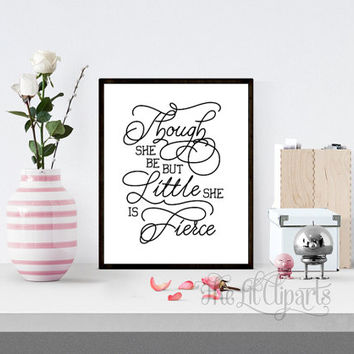 Though She Be But Little She is Fierce Nursery Typography Printable, Wall Quote Printable, Inspirational Quote, Motivational Quote Print