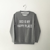 Bed is my happy place crewneck sweatshirt for womens teenager jumper funny saying teens fashion graphic tee dope swag student college gifts