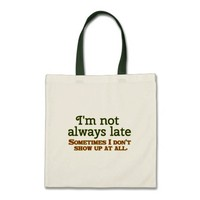 I'm Not Always Late Budget Tote Bag