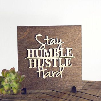 Stay Humble, Hustle Hard Wood Sign