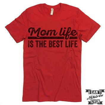 Mom Life Is The Best Life Shirt. Unisex Tee.