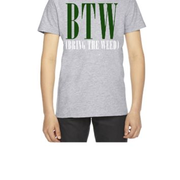 BRING THE WEED  - Youth T-shirt