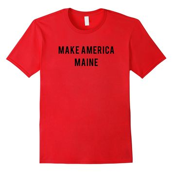 Make america Maine political funny campaign Shirt