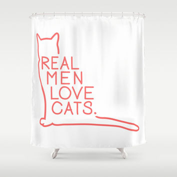 Real Men Love Cats Shower Curtain by Omgcatz