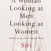 A Woman Looking at Men Looking at Women by Siri Hustvedt | Waterstones