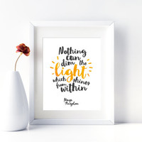 Nothing can dim the light which shines from within, Maya Angelou quote, 8x10 digital print, instant download printable poster, inspirational
