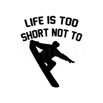 LIFE IS TOO SHORT NOT TO Ski Car Sticker Wall Home Glass Window Door Vinyl Decal Automobile Motorcycle Decoration 11.4cmX13.2cm