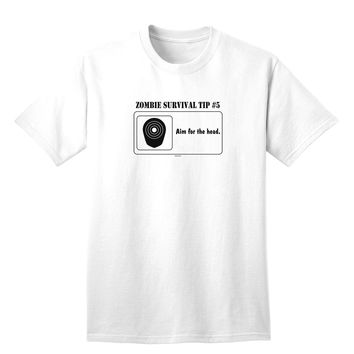 Zombie Survival Tip # 5 - Aim for Head Adult T-Shirt