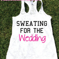 Sweating For The wedding Tank top.Workout womens tank.Bride to be tank.Wedding gift.Bride shirt.Burnout tank.Bachelorette gift.Bridal shower