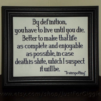 "Trainspotting Quote ""Live Until You Die""  8x10 Framed Embroidery- adjustable in color"