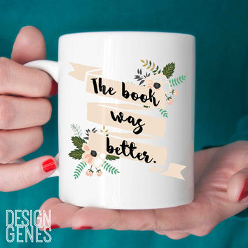 "Book lover gift, ""the book was better"" mug"