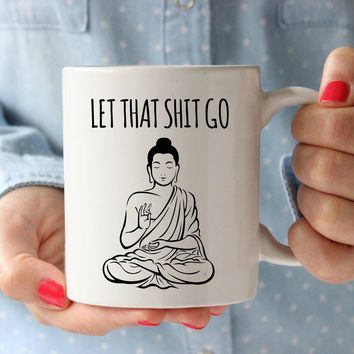 Ceramic Coffee Mug Buddha Design Let That Shit Go Tea Cup Unique Home Decor 11oz White (Color: White)