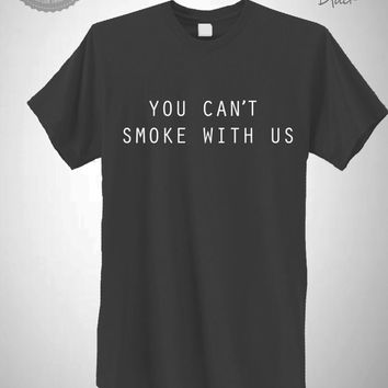 You Can't Smoke With Us Funny Mean Girls You Can't Sit With Us Dope Unisex T-Shirt