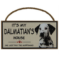 It's My Dalmatian's House Wood Sign