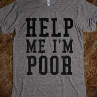 Supermarket: Help Me I'm Poor T-Shirt from Glamfoxx Shirts