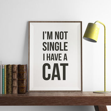 I'm not Single I have a Cat Print | Office Wall Art | Art Printable | Cat Art | Printable Wall Art | Home Decor | PDF Download | Funny Art