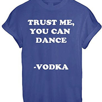 TRUST ME YOU CAN DANCE VODKA DRINK DRUNK HIGH FUNNY T SHIRT TOP TEE NEW - Blue