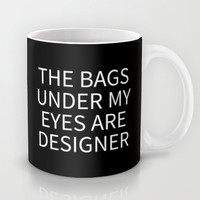 EYE BAGS ARE DESIGNER Mug by CreativeAngel | Society6
