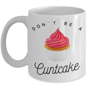 Don't Be a Cuntcake Mug Rude Coffee Cup Vulgar Gift Offensive Gifts Cursing