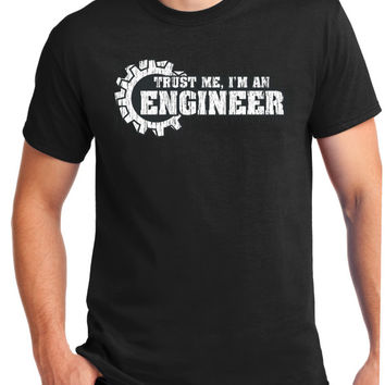 Engineer Shirt, Trust Me I'm An Engineer,Engineer Gift, Funny Tshirt, For Him, For Her,For Dad,Screen Printed,Awesome Engineer
