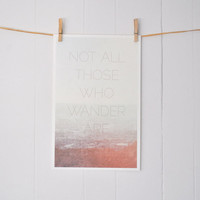Not All Those Who Wander Are Lost, JRR Tolkien quote print: 11 x 17