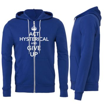 Act Hysterical and Give Up Zipper Hoodie