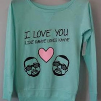 Long Sleeve Shirt - I Love You, Like Kanye Loves Kanye