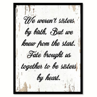 We Weren't Sisters By Birth But We Knew From The Start Quote Saying Home Decor Wall Art Gift Ideas 111904