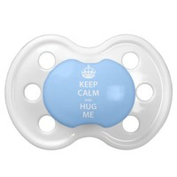 Keep Calm and Hug Me Baby Pacifier from Zazzle.com