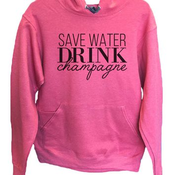 UNISEX HOODIE - Save Water Drink Champagne - FUNNY MENS AND WOMENS HOODED SWEATSHIRTS - 2145