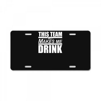 this team makes me drink License Plate