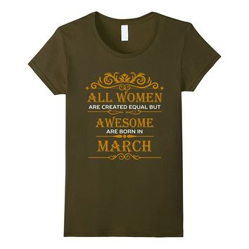 All Women are Created Equal But Awesome are Born in March