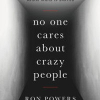 No One Cares About Crazy People: The Chaos and Heartbreak of Mental Health in America by Ron Powers, Hardcover | Barnes & Noble®