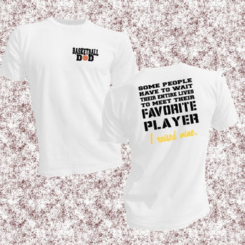 Basketball Dad, Favorite Player, I Raised Mine, Im Raising Mine, Wait entire lives to meet, gift idea, basketball team dad unisex t-shirt
