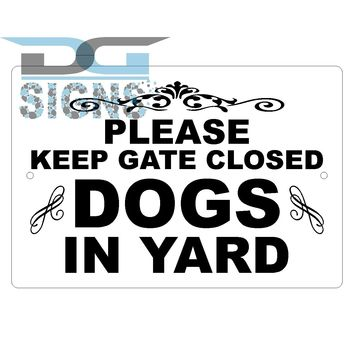 Please Keep Gate Closed Dogs In Yard - aluminum sign 12x8