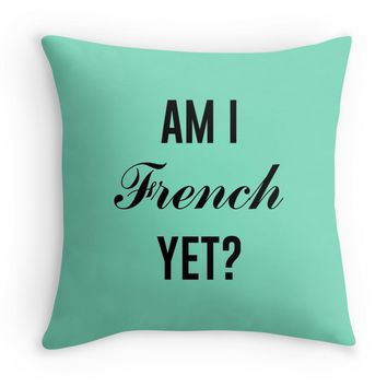 Am I French Yet? Decor Pillow