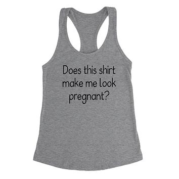 Does this shirt make me look pregnant? Mother's day, new mama, mom to be, pregnancy announcement  Ladies Racerback Tank Top