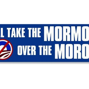 I'll Take the Mormon (mitt romney) over the Moron Bumper (Obama) Sticker