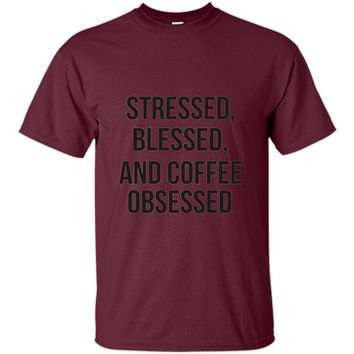 Funny T-Shirt Stressed Blessed & Coffee Obsessed