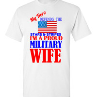 "My Hero Defends The Stars and Stripes I""m a Proud Military Wife"