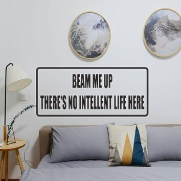 Beam me up there's no Intelligent Life Here Vinyl Wall Decal - Removable