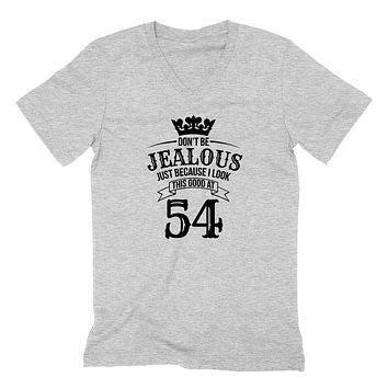 Don't be jealous just because I look this good at 54 birthday gift for friend bff mom dad grandparent  V Neck T Shirt