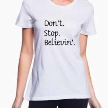 Don't stop believin', sassy tshirt
