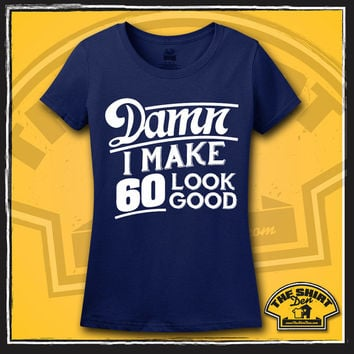 60th Birthday Shirt - T-Shirt - Tee - Damn I Make 60 Look Good - Womens - Ladies - It Took 60 Years - Turning 60 - Gift - Present - Sixty